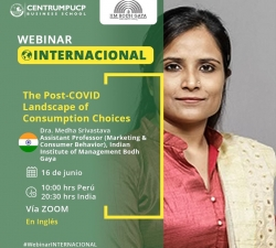 As the speaker in CENTRUM PUCP Business School's webinar on 16th June 2020, Prof. Medha Srivastava, Chairperson – International Relations, IIM Bodh Gaya shared her perspectives on consumption related shifts in the aftermath of COVID-19.